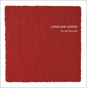 """Publikation zur Ausstellung """"Nur die Farbe zählt - Christiane Conrad"""". Bilder aus der Ausstellung in der Galerie Klaus Braun, Stuttgart."""