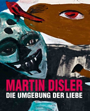 Martin Disler. Die Umgebung der Liebe