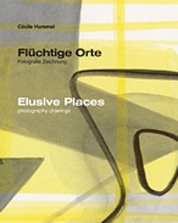 Cécile Hummel, Flüchtige Orte/Elusive Places
