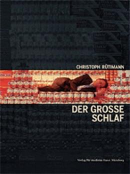 Christoph Rütimann Der grosse Schlaf