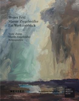 Martin Ziegelmüller, Weites Feld. Ein Werküberblick
