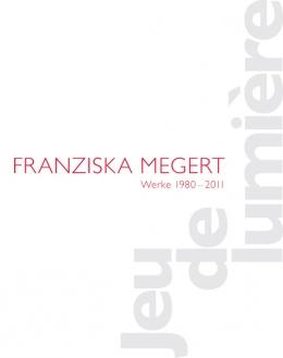 Franziska Megert, Jeu de lumière. Werke 1980-2011